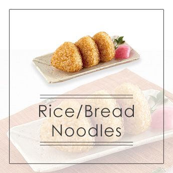 Rice/Bread/Noodles  ⇒ ⇒ ⇒